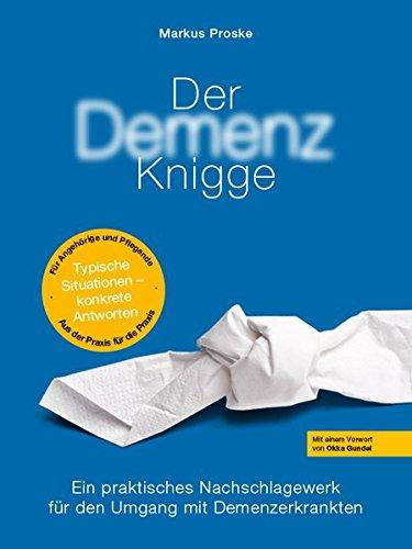 Demenz Knigge: Praktischer Ratgeber für den Umgang mit Demenzerkrankten, Nachschlagewerk für Pflege Personal und pflegende Angehörige, von Demenz Berater Markus Proske