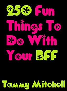 fun things to do with friends at home 250 things to do with your bff best friends forever 1 29905