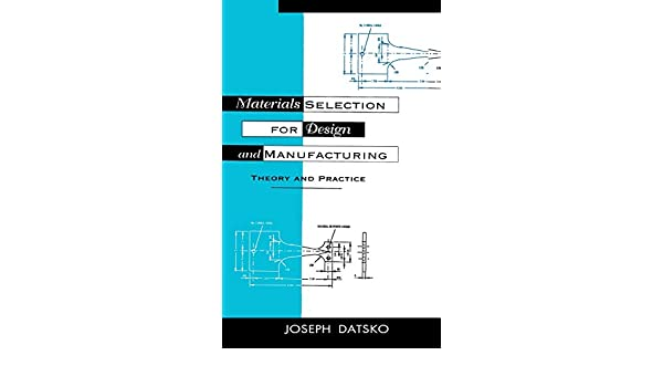 Theory and Practice Materials Selection for Design and Manufacturing