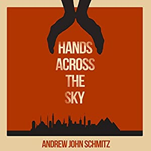 Hands Across the Sky Audiobook by Andrew John Schmitz Narrated by Collene Curran