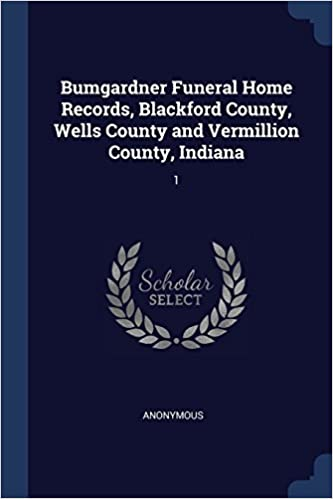 Bumgardner Funeral Home Records Blackford County Wells County And