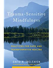 Trauma-Sensitive Mindfulness: Practices for Safe Healing