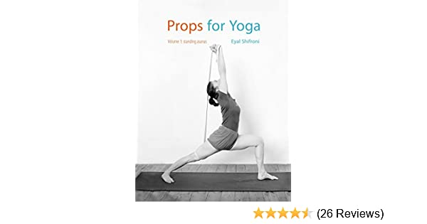 Props for Yoga: A Guide to Iyengar Yoga Practice with Props (Standing Poses Book 1)