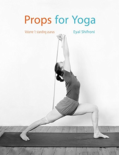 (Props for Yoga: A Guide to Iyengar Yoga Practice with Props (Standing Poses Book 1))