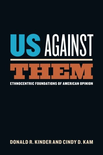 Us Against Them: Ethnocentric Foundations of American Opinion (Chicago Studies in American Politics)