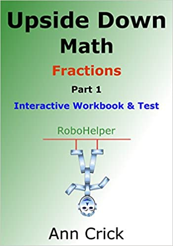 Download online Upside Down Math - Fractions Part 1: Interactive Workbook & Test: RoboHelper (Secondary Schools Entrance Examination Revision Guides - Math 5) PDF, azw (Kindle), ePub, doc, mobi
