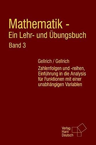 Mathematik - Ein Lehr- und Übungsbuch. Band 3: Zahlenfolgen und -reihen, Einführung in die Analysis für Funktionen mit einer unabhängigen Variablen