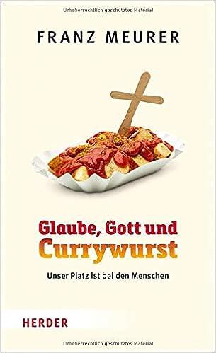 Glaube, Gott und Currywurst: Unser Platz ist bei den Menschen