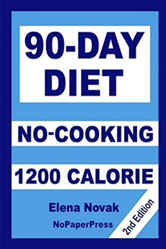90-Day No-Cooking Diet - 1200 Calorie (1200 Calorie A Day Diet Meal Plan)