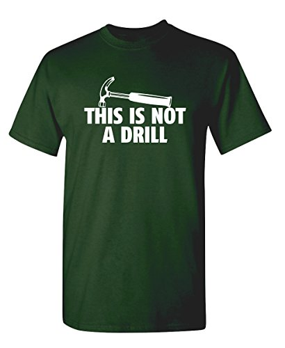 This is Not A Drill Graphic Novelty Sarcastic Funny T Shirt M Forest
