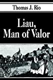 Liau, Man of Valor, Thomas J. Rio, 1410756807