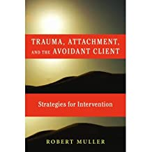 [(Trauma and the Avoidant Client: Attachment-Based Strategies for Healing)] [Author: Robert T. Muller] published on (August, 2010)