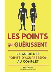 Les points qui guérissent : le guide des points d'acupression au complet