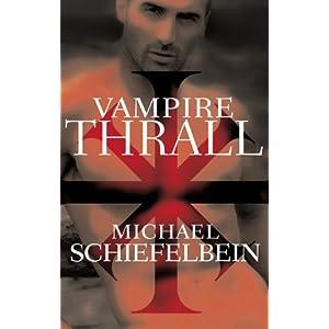 Vampire Thrall: A Novel Michael Schiefelbein