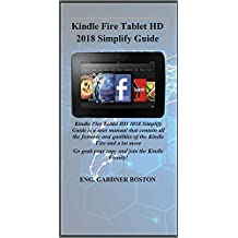 Kindle Fire Tablet HD 2018 Simplify Guide: Kindle Fire Tablet HD 2018 Simplify Guide is a user manual that contain all the features and qualities of the Kindle Fire and a lot more Go grab your copy..