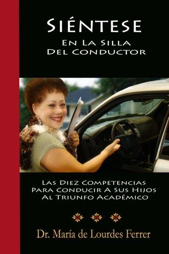 Sientese En La Silla Del Conductor: Las Diez Competencias Para Conducir A Sus Hijos Al Triunfo Acadmico (Spanish Edition)