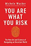 Amazon.com: You Are What You Risk: The New Art and Science of Navigating an Uncertain World eBook: Wucker, Michele: Kindle Store