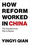 How Reform Worked in China: The Transition from Plan to Market (MIT Press)