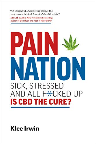Pain Nation: Sick, Stressed, and All F*cked Up: Is CBD the Cure? (Best Marijuana For Chronic Pain)