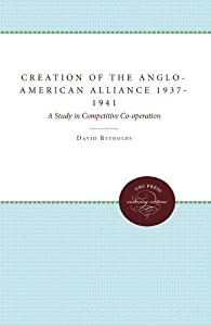 The Creation of the Anglo-American Alliance 1937-1941: A Study in Competitive Co-operation