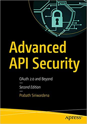 Advanced Api Security Oauth 2 0 And Beyond Siriwardena Prabath 9781484220498 Amazon Com Books