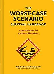The Worst-Case Scenario Survival Handbook: Expert Advice for Extreme Situations (Survival Handbook, Wilderness