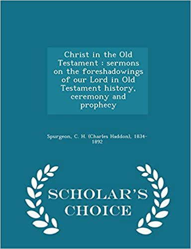 Book Christ in the Old Testament: sermons on the foreshadowings of our Lord in Old Testament history, ceremony and prophecy - Scholar's Choice Edition