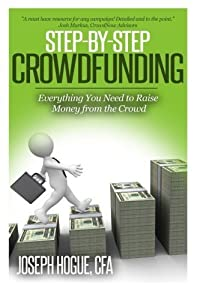 Step by Step Crowdfunding: Everything You Need to Raise Money From the Crowd by Hogue, Mr. Joseph (2015) Paperback