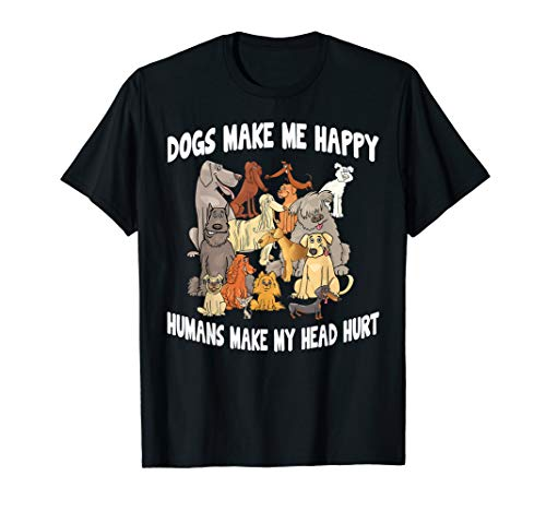 Dogs make me happy humans make my head hurt  T-Shirt ()