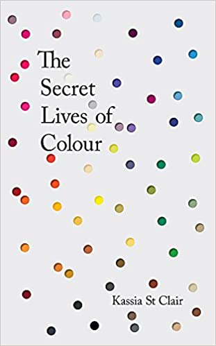 The Secret Lives Of Colour RADIO 4s BOOK OF THE WEEK Amazoncouk Kassia St Clair 9781473630819 Books