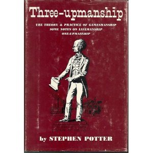 Three-upmanship: The Theory & Practice of Gamesmanship; Some Notes on Lifemanship; One-upmanship