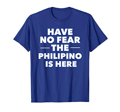 Have No Fear The Philipino Is Here T Shirt
