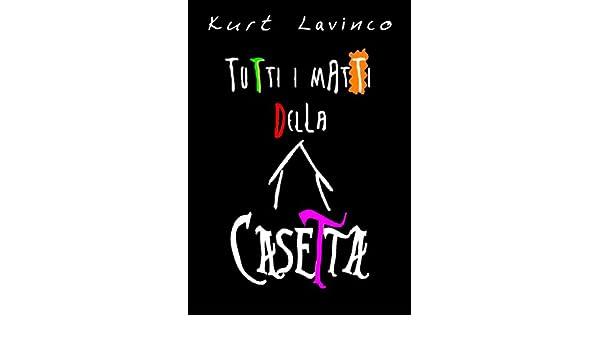 Tutti i matti della casetta [Commedia, horror e poesia nello stesso delirante romanzo] (Italian Edition) - Kindle edition by Kurt Lavinco.