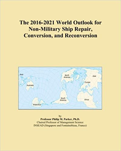 The 2016-2021 World Outlook for Non-Military Ship Repair, Conversion, and Reconversion