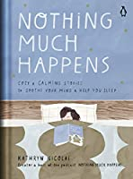Nothing Much Happens: Cozy and Calming Stories to Soothe Your Mind and Help You Sleep