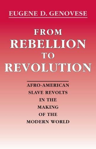 From Rebellion to Revolution: Afro-American Slave Revolts in the Making of the Modern World (Walter Lynwood Fleming Lectures in Southern History)