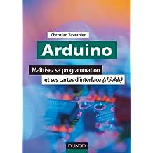 ARDUINO : MAÎTRISEZ LE MICROCONTROLEUR, SA PROGRAMMATION ET SES CARTES D'INTERFACE (SHIELDS)