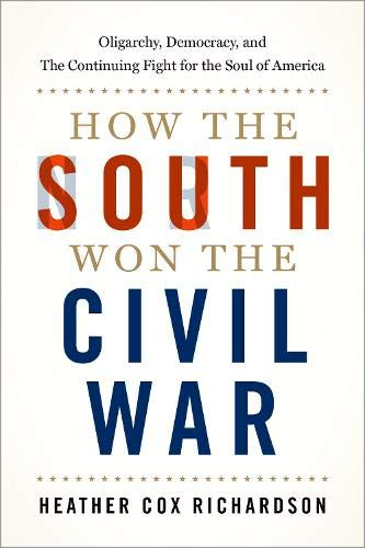 Book Cover: How the South Won the Civil War: Oligarchy, Democracy, and the Continuing Fight for the Soul of America