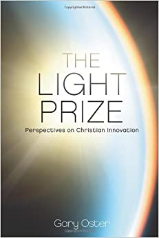 Book The Light Prize: Perspectives on Christian Innovation by Oster, Dr. Gary W. (2011)