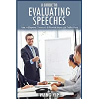 A Guide to Evaluating Speeches: How to prepare, construct and provide impactful evaluations