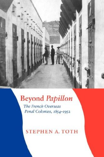 Beyond Papillon: The French Overseas Penal Colonies, 1854-1952 (France Overseas: Studies in Empire and D) (France Overseas: Studies in Empire and Decolonization)
