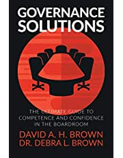 Governance Solutions: The Ultimate Guide to Competence and Confidence in the Boardroom
