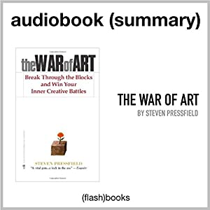 The War of Art: Break Through the Blocks and Win Your Inner Creative Battles by Steven Pressfield: Book Summary Hörbuch