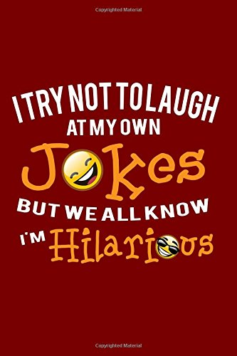 Download I Try Not To Laugh At My Own Jokes But We All Know I'm Hilarious: Funny Writing Journal Lined, Diary, Notebook for Men & Women pdf epub