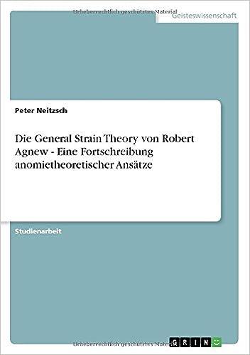 Die General Strain Theory von Robert Agnew - Eine Fortschreibung anomietheoretischer Ansätze