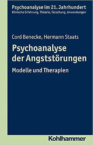 Psychoanalyse Der Angststorungen: Modelle Und Therapien (Psychoanalyse Im 21. Jahrhundert)
