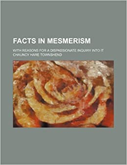 Facts in mesmerism: with reasons for a dispassionate inquiry into it
