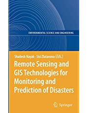Remote Sensing and GIS Technologies for Monitoring and Prediction of Disasters