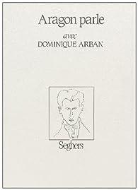Aragon parle avec Dominique Arban par Louis Aragon