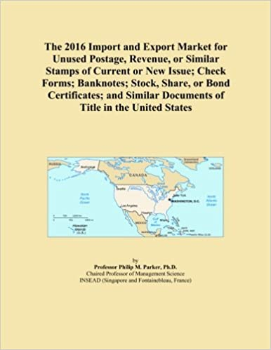 Book The 2016 Import and Export Market for Unused Postage, Revenue, or Similar Stamps of Current or New Issue; Check Forms; Banknotes; Stock, Share, or ... Documents of Title in the United States
